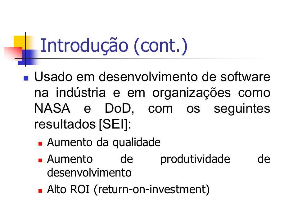 Introdução (cont.) Usado em desenvolvimento de software na indústria e em organizações como NASA e DoD, com os seguintes resultados [SEI]: